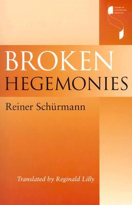 Broken Hegemonies by Reiner Schürmann