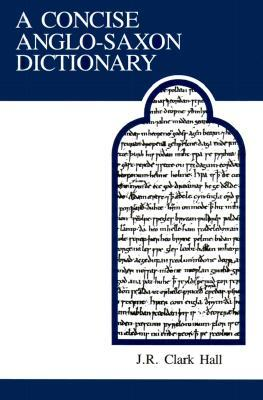 Concise Anglo-Saxon Dictionary by J.R. Clark Hall