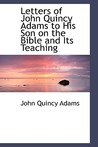 Letters of John Quincy Adams to His Son on the Bible and Its Teaching