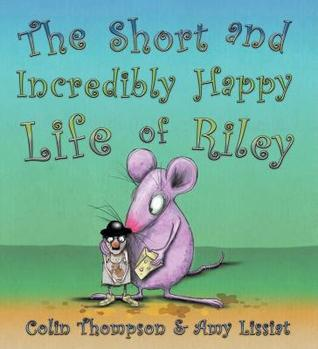 The Short and Incredibly Happy Life of Riley by Colin Thompson