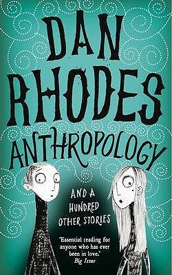 Anthropology by Dan Rhodes