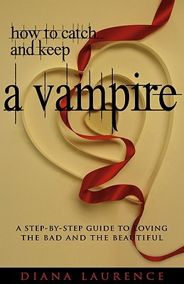 How to Catch and Keep a Vampire by Diana Laurence