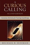 A Curious Calling: Unconscious Motivations for Practicing Psychotherapy
