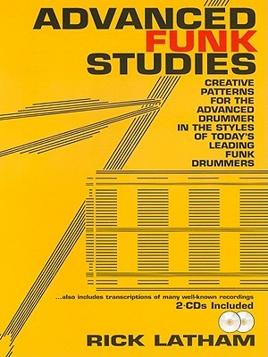 Advanced Funk Studies: Creative Patterns for the Advanced Drummer in the Styles of Today's Leading Funk Drummers [With CD (Audio)]