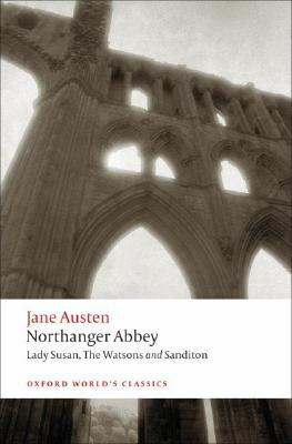 Northanger Abbey, Lady Susan, The Watsons, and Sanditon by Jane Austen