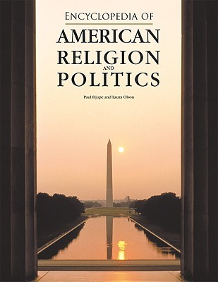 Encyclopedia of American Religion and Politics by Paul A. Djupe