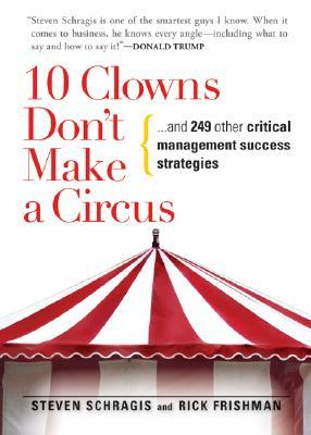 10 Clowns Don't Make a Circus by Steven Schragis