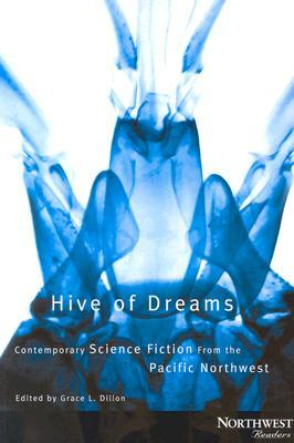 Hive of Dreams: Contemporary Science Fiction from the Pacific Northwest