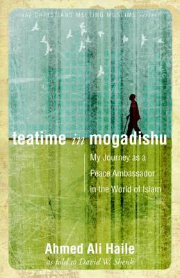 Teatime in Mogadishu: My Journey as a Peace Ambassador in the World of Islam