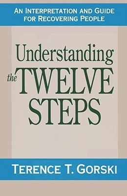 Understanding the Twelve Steps by Terence T. Gorski