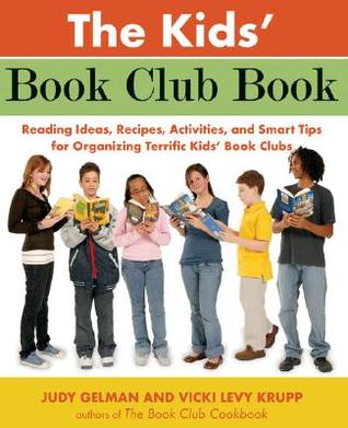 The Kids' Book Club Book: Reading Ideas, Recipes, Activities, and Smart Tips for Organizing Terrific Kids' Book Clubs
