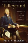Talleyrand: Betrayer And Saviour Of France