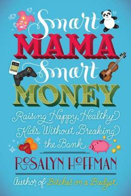 Smart Mama, Smart Money by Rosalyn Hoffman