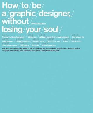 How to be a Graphic Designer Without Losing Your Soul