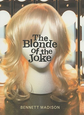 The Blonde of the Joke by Bennett Madison
