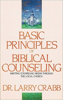 Basic Principles of Biblical Counseling by Lawrence J. Crabb
