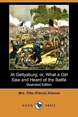 At Gettysburg; Or, What a Girl Saw and Heard of the Battle (I... by Tillie Pierce Alleman