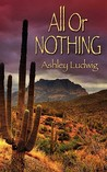 All or Nothing by Ashley Elizabeth Ludwig