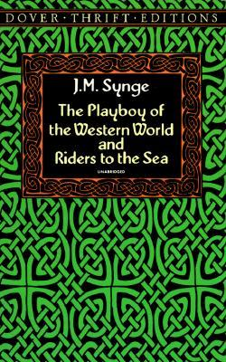 The Playboy of the Western World & Riders to the Sea by J.M. Synge