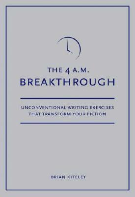 The 4 A.M. Breakthrough by Brian Kiteley