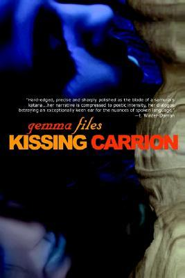 Kissing Carrion by Gemma Files