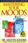 Mastering Your Moods: How To Recognize Your Emotional Style and Make it Work For You--Without Drugs