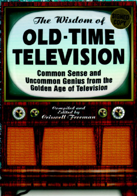 The Wisdom of Old-Time Television by Criswell Freeman