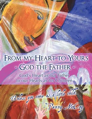From My Heart to Yours - God the Father: God's Heart as Our Father to Our Hearts as His Children