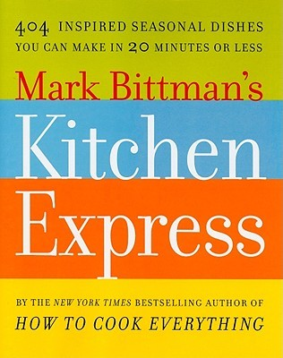 Mark Bittman's Kitchen Express by Mark Bittman