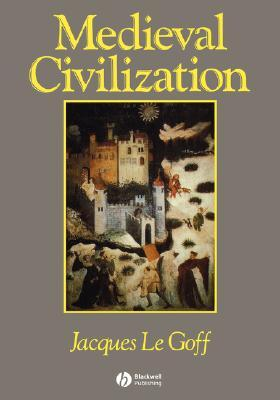 Medieval Civilization 400-1500 by Jacques Le Goff