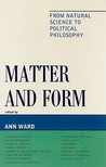 Matter and Form: From Natural Science to Political Philsophy