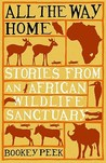 All the Way Home: Stories from an African Wildlife Sanctuary
