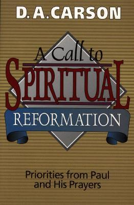 A Call to Spiritual Reformation by D.A. Carson