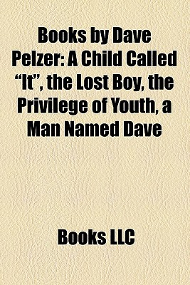 "Books by Dave Pelzer: A Child Called ""It"", the Lost Boy, the Privilege of Youth, a Man Named Dave"