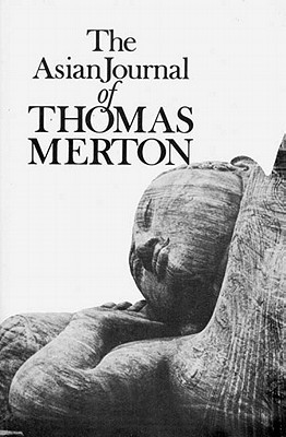 The Asian Journal of Thomas Merton by Thomas Merton