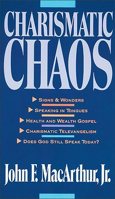 Charismatic Chaos by John F. MacArthur Jr.