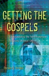 Getting the Gospels: Understanding the New Testament Accounts of Jesus' Life
