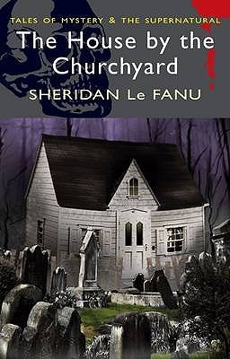 The House by the Churchyard by Joseph Sheridan Le Fanu