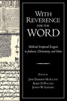 With Reverence for the Word with Reverence for the Word: Medieval Scriptural Exegesis in Judaism, Christianity, and Imedieval Scriptural Exegesis in J