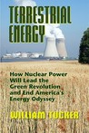 Terrestrial Energy: How Nuclear Energy Will Lead the Green Revolution and End America's Energy Odyssey