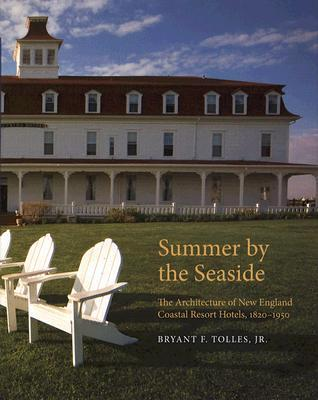 Summer By The Seaside: The Architecture Of New England Coastal Resort Hotels, 1820 1950