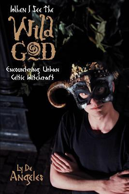 When I See the Wild God: Encountering Urban Celtic Witchcraft