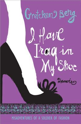 I Have Iraq in My Shoe by Gretchen Berg