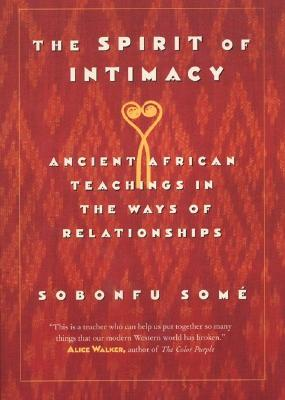 The Spirit of Intimacy: Ancient Teachings In The Ways Of Relationships