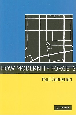 How Modernity Forgets by Paul Connerton
