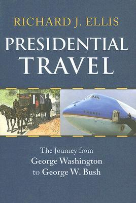 Presidential Travel by Richard J. Ellis