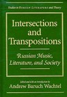 Intersections and Transpositions: Russian Music, Literature, and Society