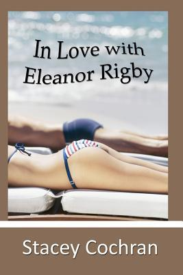 In Love with Eleanor Rigby by Stacey Cochran