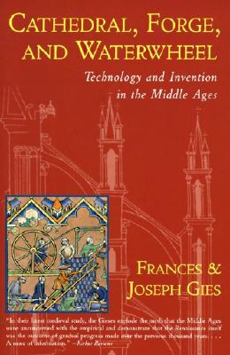 Cathedral, Forge & Waterwheel: Technology & Invention in the Middle Ages
