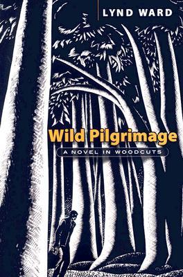 Wild Pilgrimage by Lynd Ward